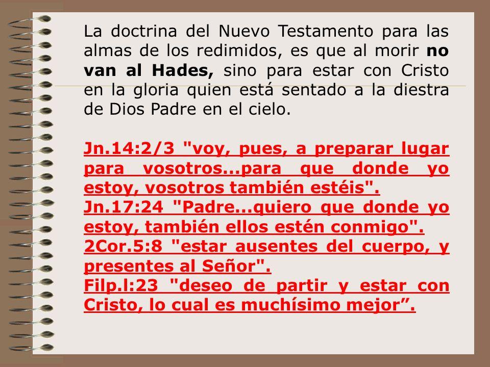Desde entonces el HADES ha sido lugar exclusivo de la morada de los espíritus de los pecadores que aguardan su juicio final. Después de la cruz de Cri