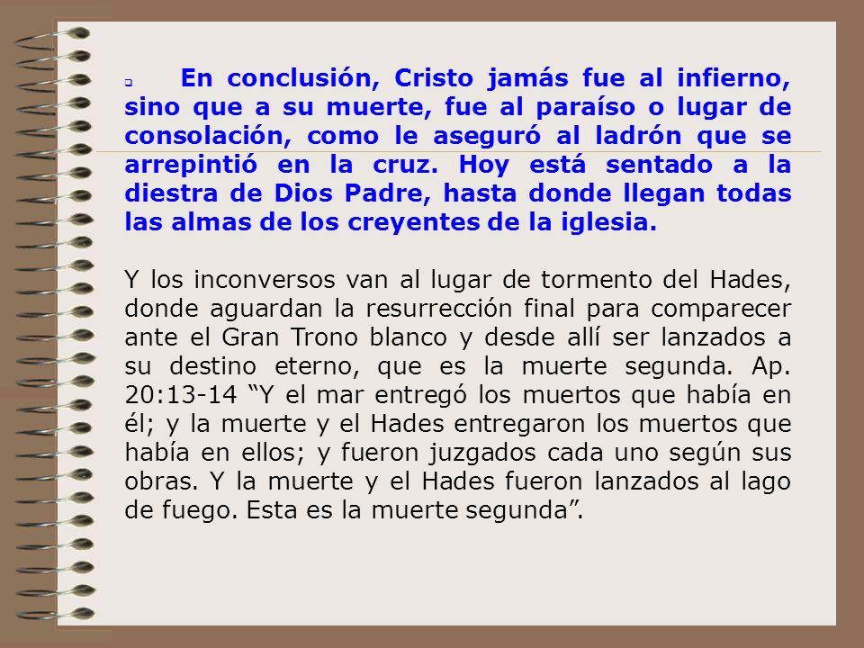 La doctrina del Nuevo Testamento para las almas de los redimidos, es que al morir no van al Hades, sino para estar con Cristo en la gloria quien está