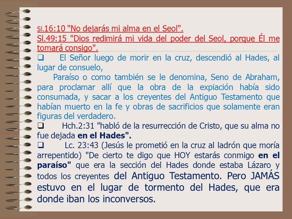 El Hades tenía dos secciones muy diferentes. El Señor lo describe de una forma muy precisa en la historia del Rico y Lázaro de Lc.16. Los creyentes de