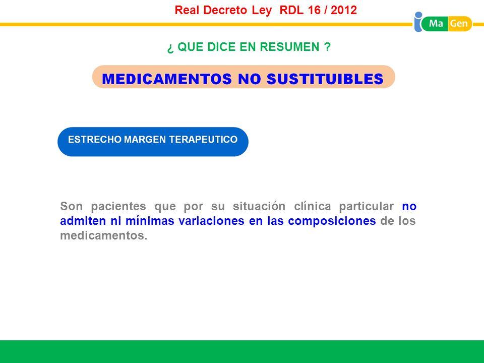 Titular Real Decreto Ley RDL 16 / 2012 Son pacientes que por su situación clínica particular no admiten ni mínimas variaciones en las composiciones de