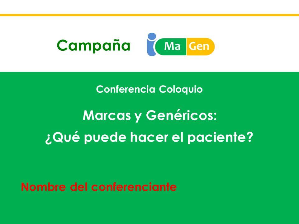 Conferencia Coloquio Marcas y Genéricos: ¿Qué puede hacer el paciente? Campaña Nombre del conferenciante