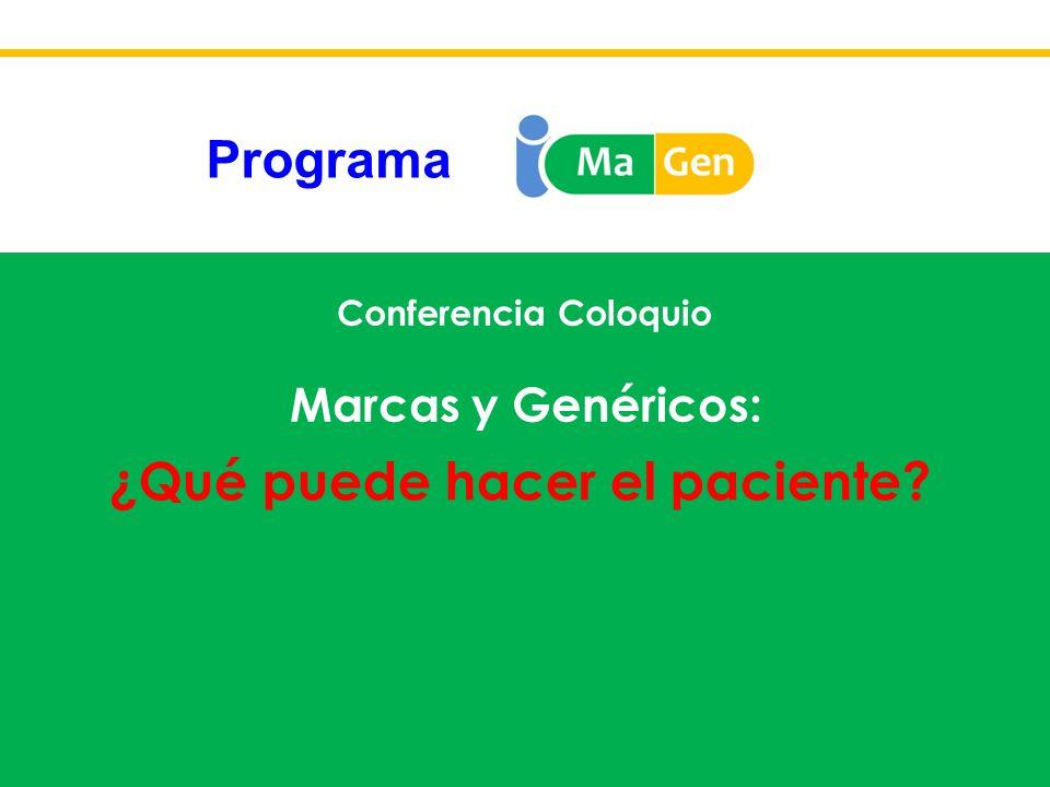 Conferencia Coloquio Marcas y Genéricos: ¿Qué puede hacer el paciente? Programa ¿Qué puede hacer el paciente?
