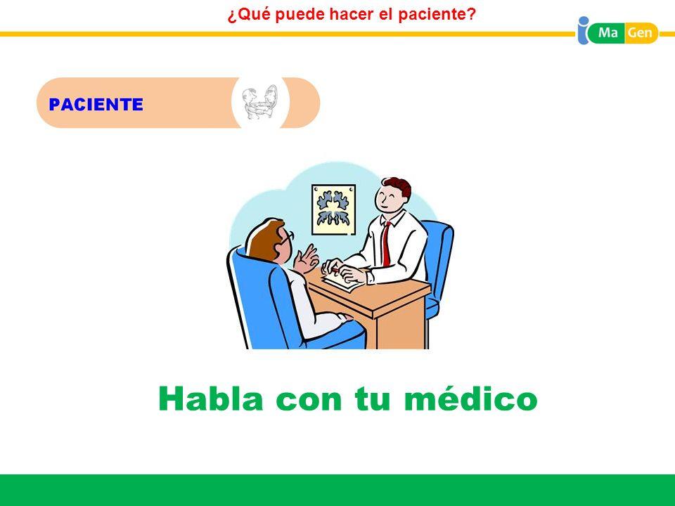 Titular ¿Qué puede hacer el paciente? No tengas miedo a hablar con tu médico Habla con tu médico