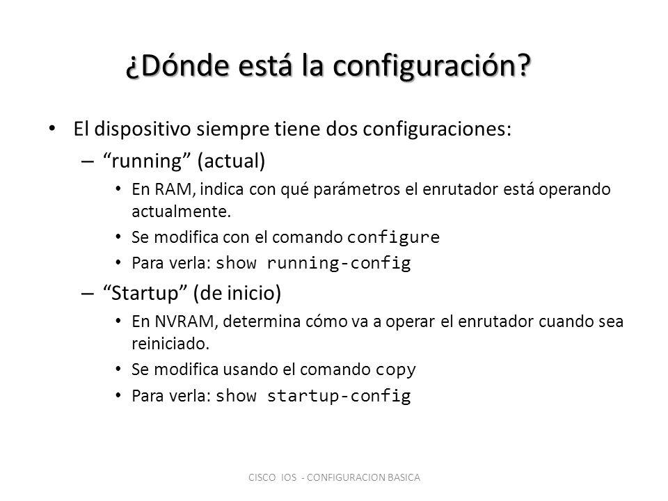 ¿Dónde está la configuración? El dispositivo siempre tiene dos configuraciones: – running (actual) En RAM, indica con qué parámetros el enrutador está