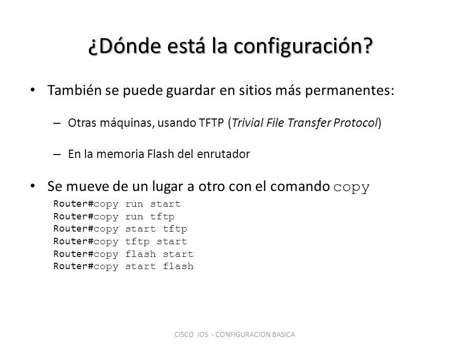¿Dónde está la configuración? También se puede guardar en sitios más permanentes: – Otras máquinas, usando TFTP (Trivial File Transfer Protocol) – En