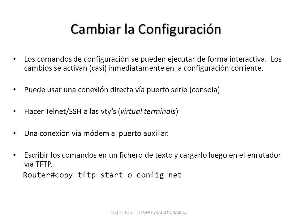 Cambiar la Configuración Los comandos de configuración se pueden ejecutar de forma interactiva. Los cambios se activan (casi) inmediatamente en la con