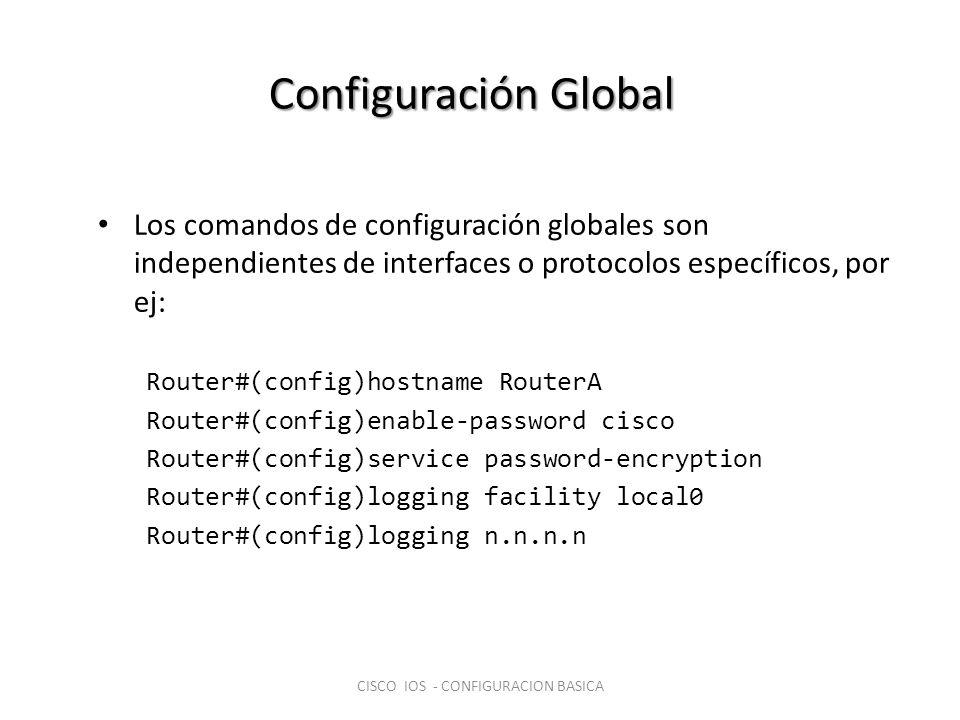 Configuración Global Los comandos de configuración globales son independientes de interfaces o protocolos específicos, por ej: Router#(config)hostname