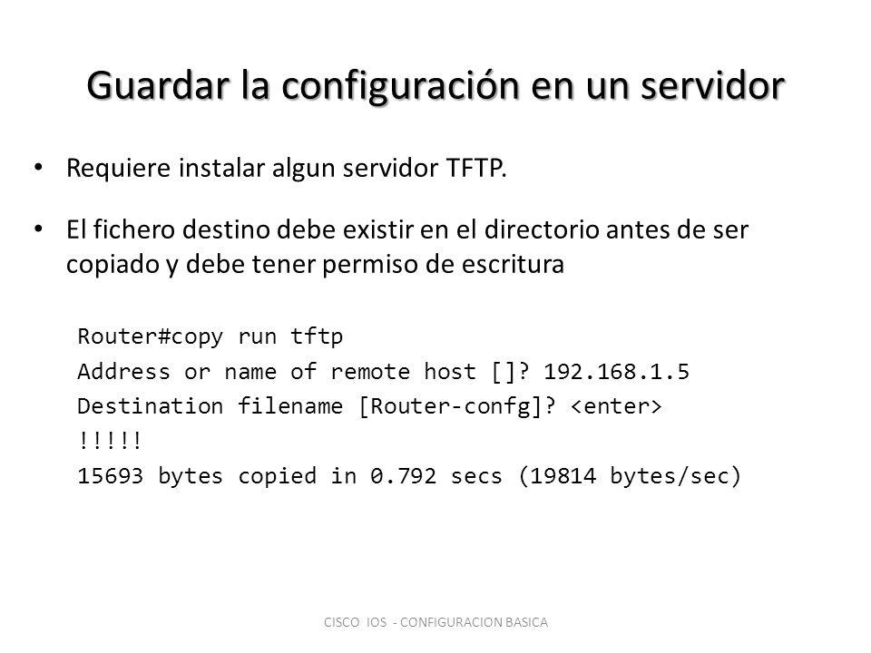 Guardar la configuración en un servidor Requiere instalar algun servidor TFTP. El fichero destino debe existir en el directorio antes de ser copiado y
