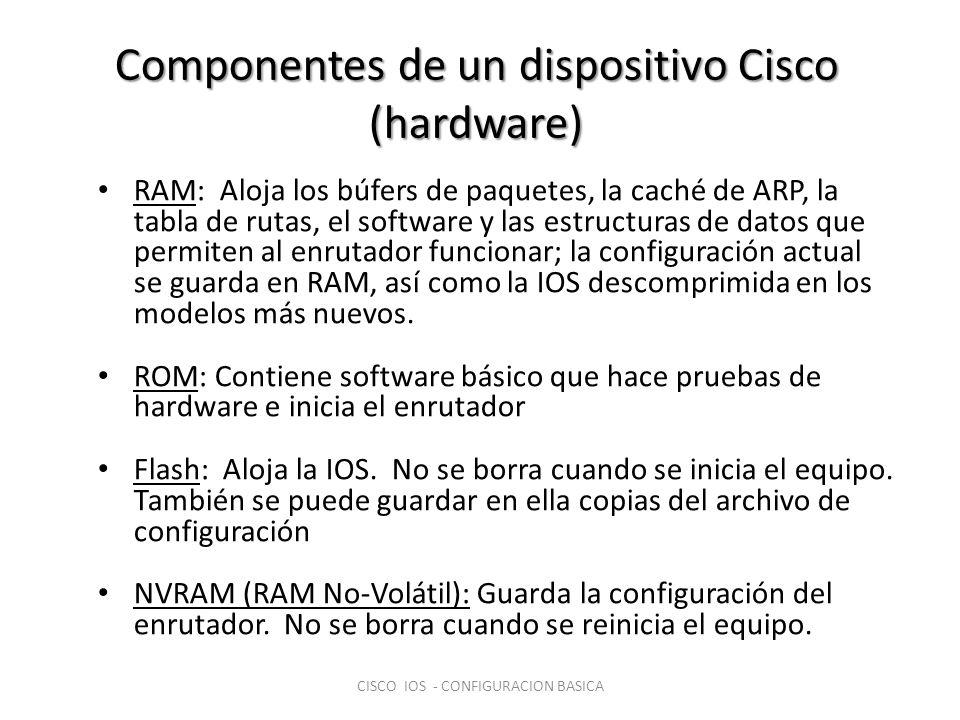 Componentes de un dispositivo Cisco (hardware) RAM: Aloja los búfers de paquetes, la caché de ARP, la tabla de rutas, el software y las estructuras de