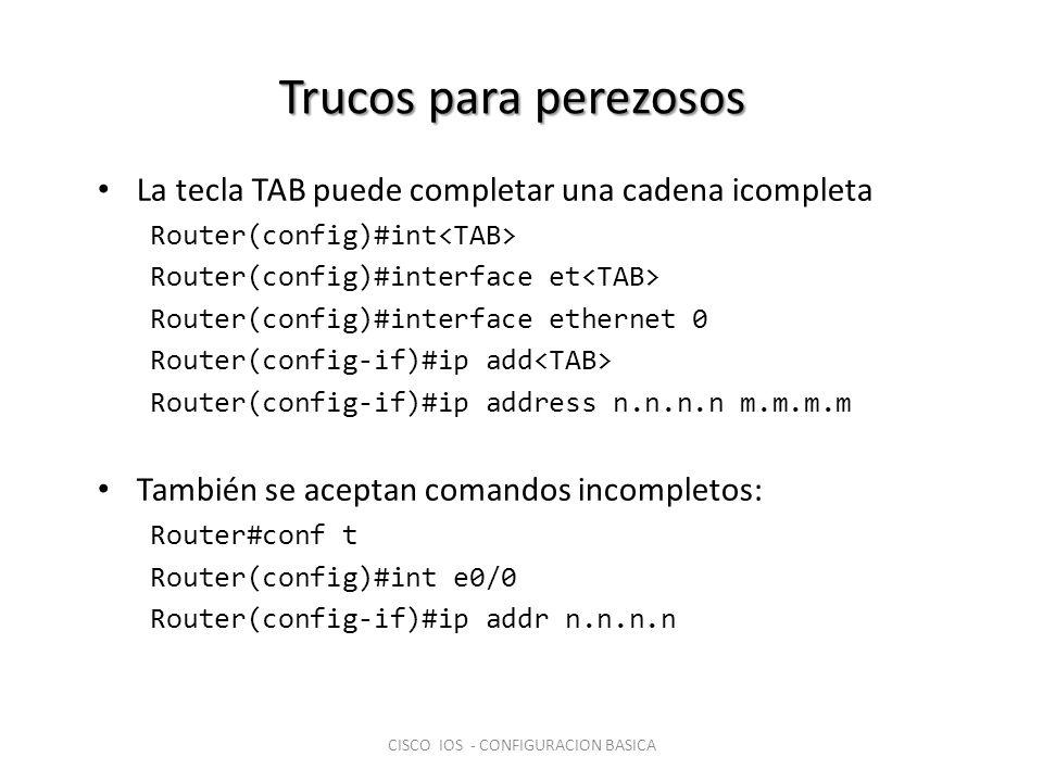 Trucos para perezosos La tecla TAB puede completar una cadena icompleta Router(config)#int Router(config)#interface et Router(config)#interface ethern
