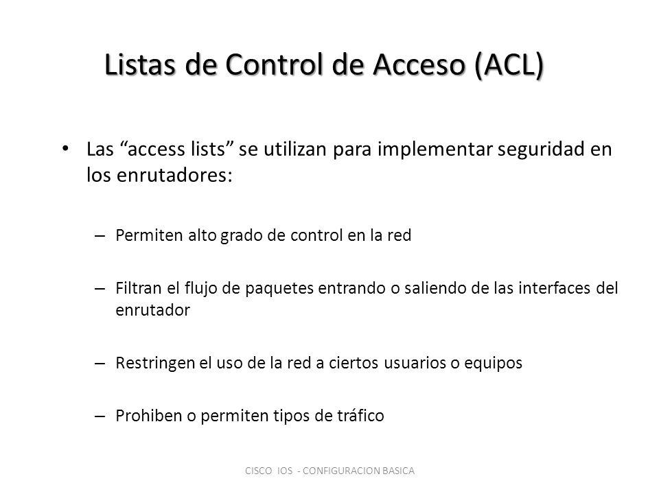 Listas de Control de Acceso (ACL) Las access lists se utilizan para implementar seguridad en los enrutadores: – Permiten alto grado de control en la r