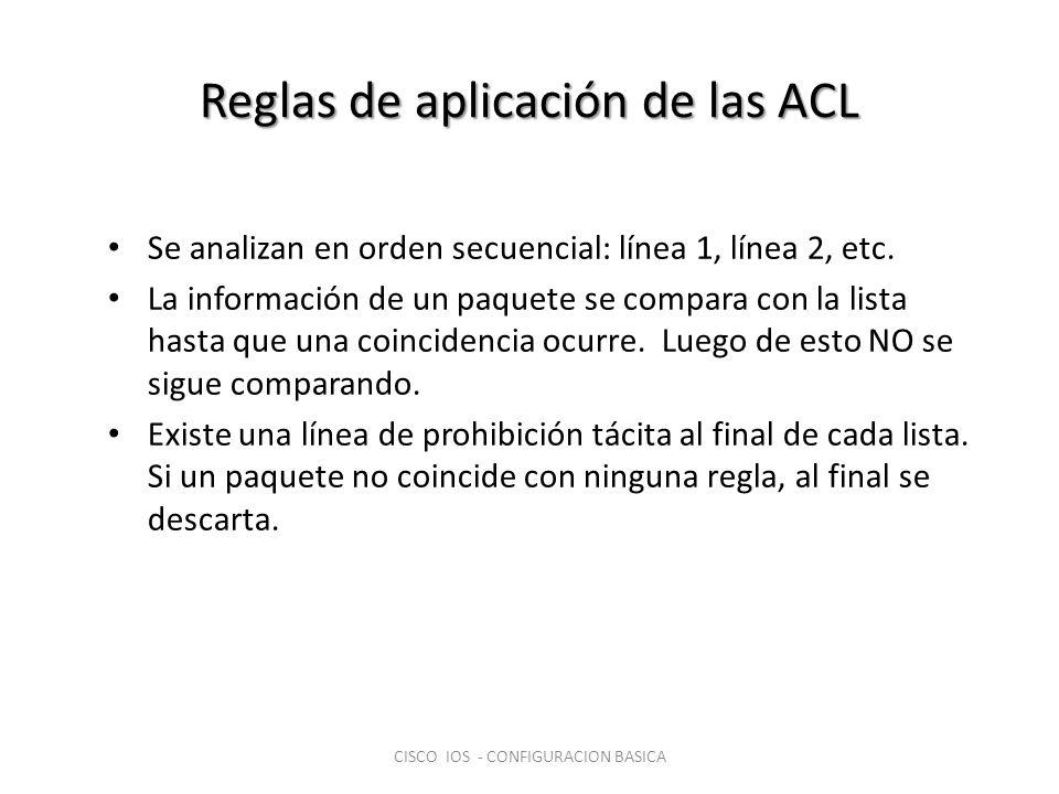 Reglas de aplicación de las ACL Se analizan en orden secuencial: línea 1, línea 2, etc. La información de un paquete se compara con la lista hasta que