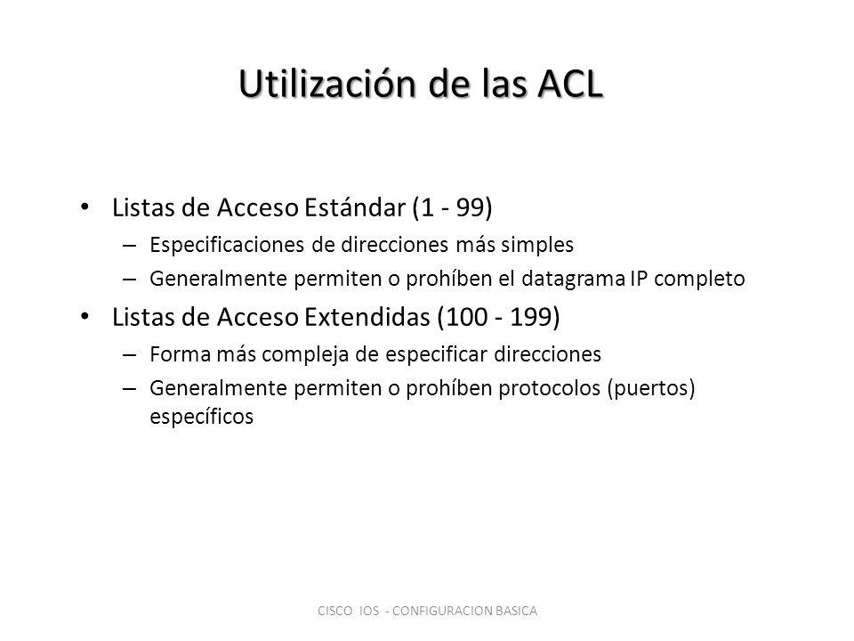 Utilización de las ACL Listas de Acceso Estándar (1 - 99) – Especificaciones de direcciones más simples – Generalmente permiten o prohíben el datagram