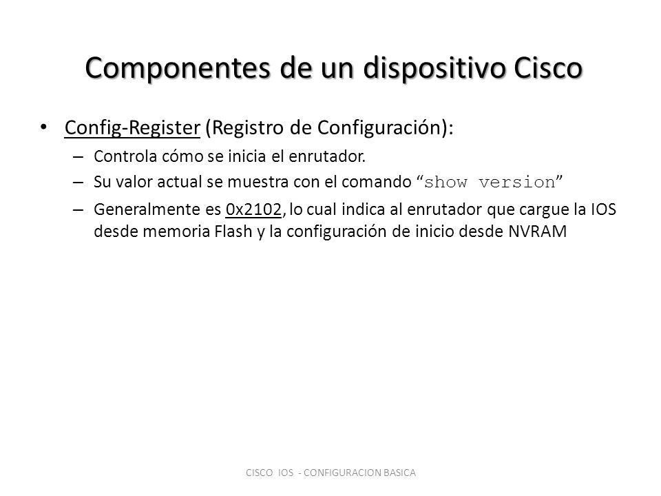 Componentes de un dispositivo Cisco Config-Register (Registro de Configuración): – Controla cómo se inicia el enrutador. – Su valor actual se muestra