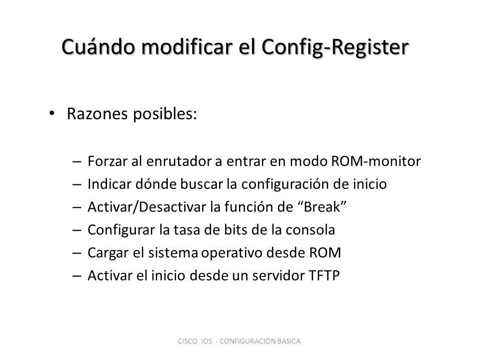 Cuándo modificar el Config-Register Razones posibles: – Forzar al enrutador a entrar en modo ROM-monitor – Indicar dónde buscar la configuración de in