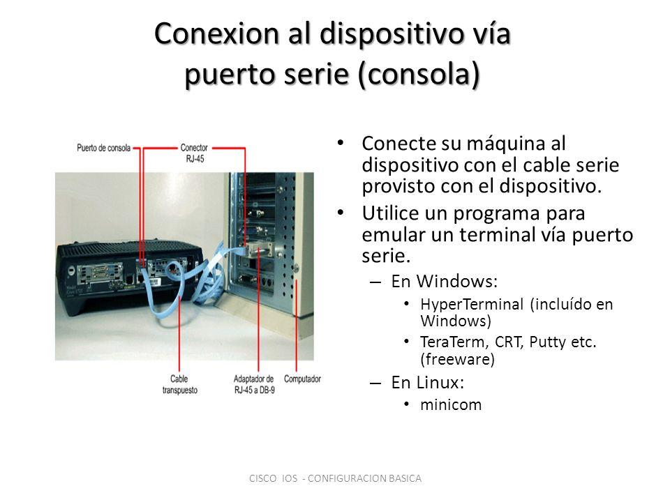 Conexion al dispositivo vía puerto serie (consola) CISCO IOS - CONFIGURACION BASICA En Windows: - HyperTerminal - TeraTerm, CRT, Putty etc.