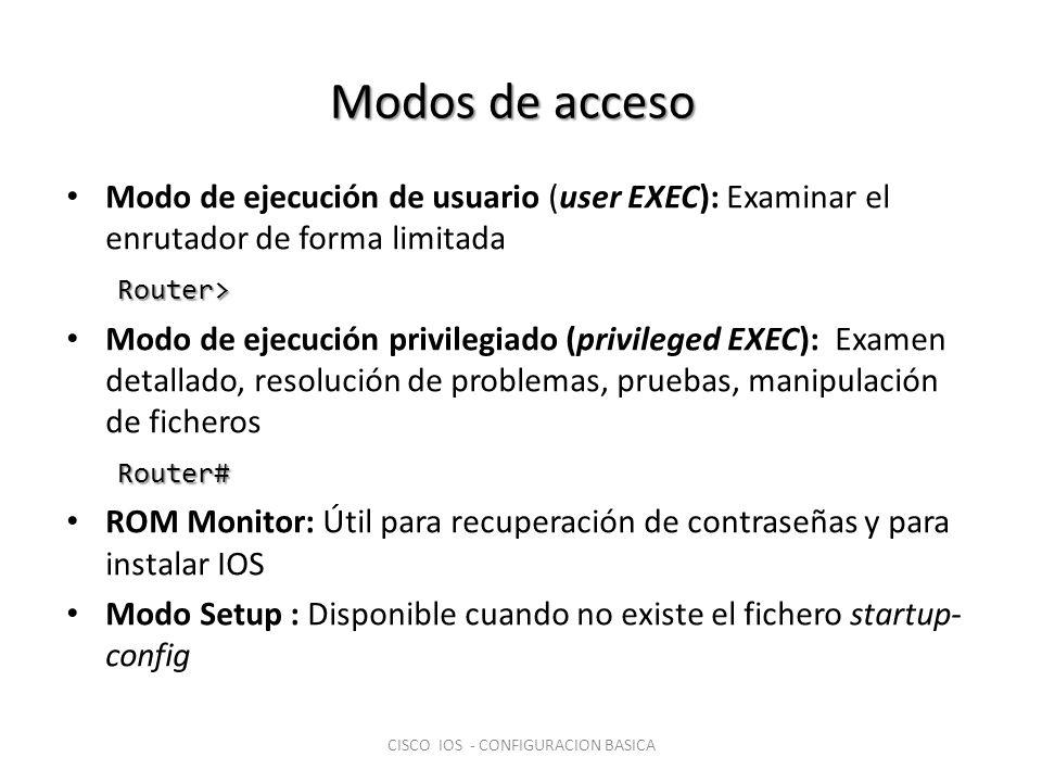 Modos de acceso Modo de ejecución de usuario (user EXEC): Examinar el enrutador de forma limitadaRouter> Modo de ejecución privilegiado (privileged EX