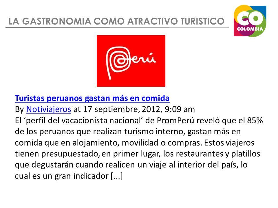 LA GASTRONOMIA COMO ATRACTIVO TURISTICO Turistas peruanos gastan más en comida By Notiviajeros at 17 septiembre, 2012, 9:09 amNotiviajeros El perfil d