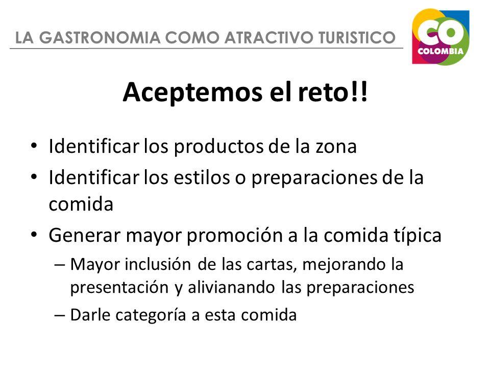LA GASTRONOMIA COMO ATRACTIVO TURISTICO Aceptemos el reto!! Identificar los productos de la zona Identificar los estilos o preparaciones de la comida