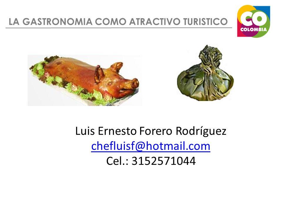 LA GASTRONOMIA COMO ATRACTIVO TURISTICO Luis Ernesto Forero Rodríguez chefluisf@hotmail.com Cel.: 3152571044