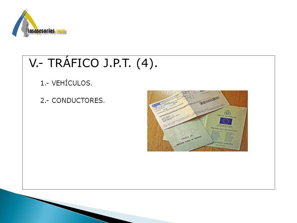 V.- TRÁFICO J.P.T. (4). 1.- VEHÍCULOS. 2.- CONDUCTORES.