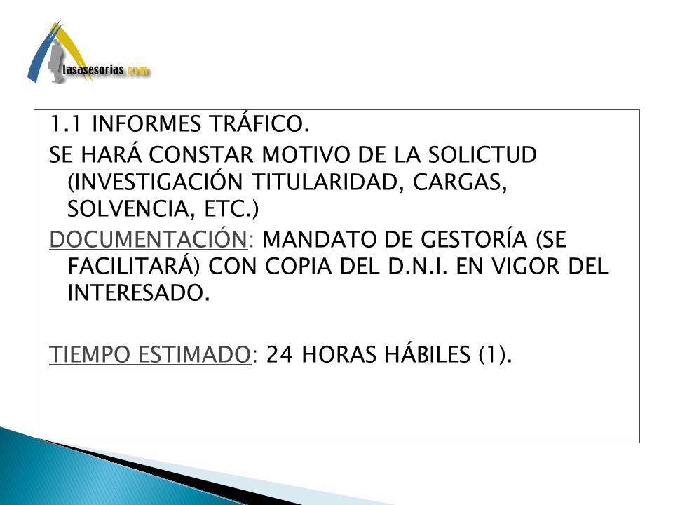 1.1 INFORMES TRÁFICO. SE HARÁ CONSTAR MOTIVO DE LA SOLICTUD (INVESTIGACIÓN TITULARIDAD, CARGAS, SOLVENCIA, ETC.) DOCUMENTACIÓN: DOCUMENTACIÓN: MANDATO
