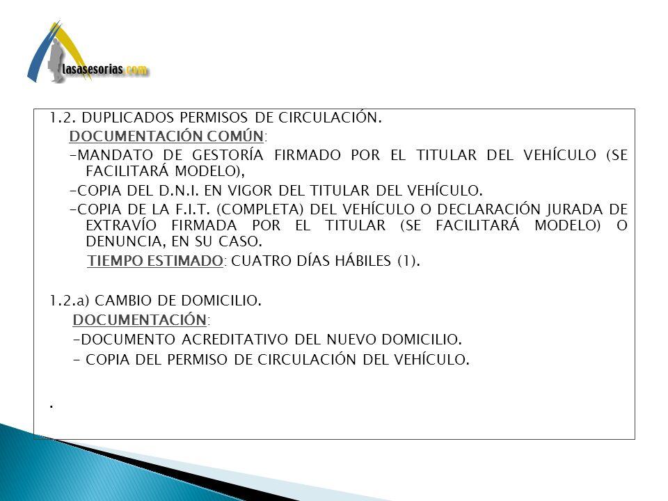 1.2. DUPLICADOS PERMISOS DE CIRCULACIÓN. DOCUMENTACIÓN COMÚN: -MANDATO DE GESTORÍA FIRMADO POR EL TITULAR DEL VEHÍCULO (SE FACILITARÁ MODELO), -COPIA