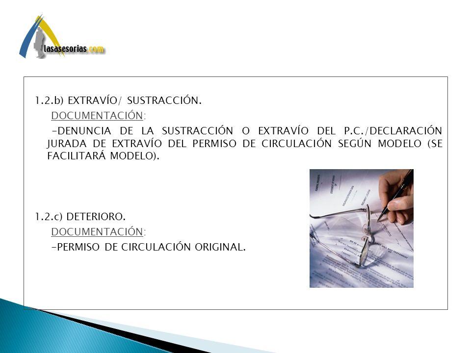 1.2.b) EXTRAVÍO/ SUSTRACCIÓN. DOCUMENTACIÓN: -DENUNCIA DE LA SUSTRACCIÓN O EXTRAVÍO DEL P.C./DECLARACIÓN JURADA DE EXTRAVÍO DEL PERMISO DE CIRCULACIÓN