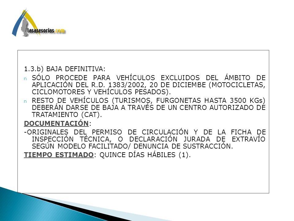 1.3.b) BAJA DEFINITIVA: n SÓLO PROCEDE PARA VEHÍCULOS EXCLUIDOS DEL ÁMBITO DE APLICACIÓN DEL R.D. 1383/2002, 20 DE DICIEMBE (MOTOCICLETAS, CICLOMOTORE