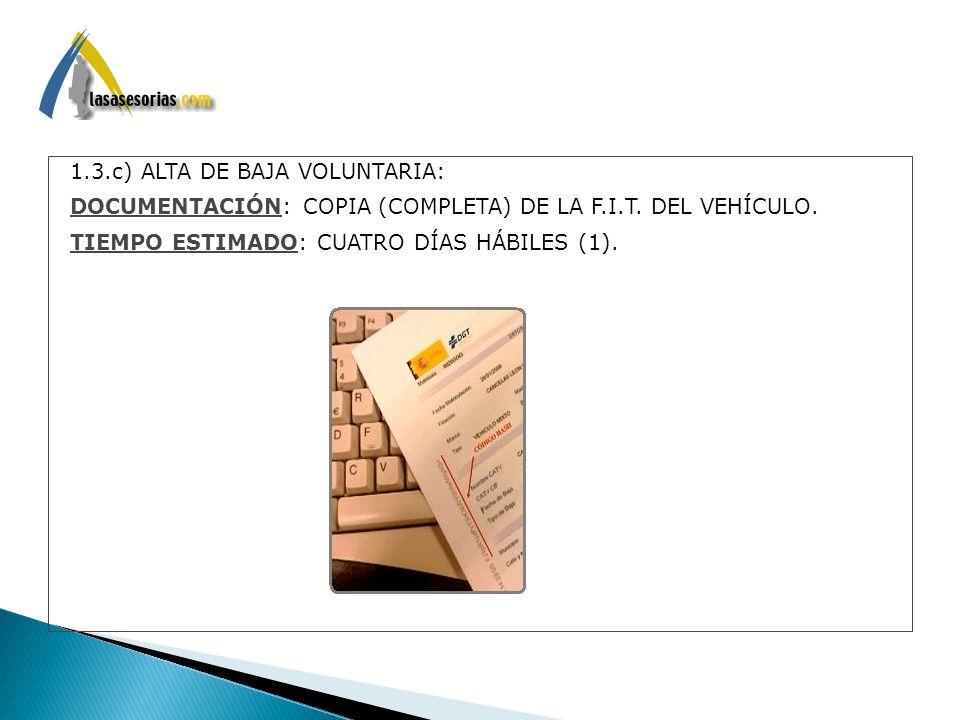 1.3.c) ALTA DE BAJA VOLUNTARIA: DOCUMENTACIÓN: COPIA (COMPLETA) DE LA F.I.T. DEL VEHÍCULO. TIEMPO ESTIMADO: CUATRO DÍAS HÁBILES (1).