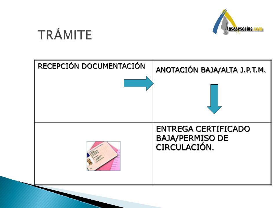 RECEPCIÓN DOCUMENTACIÓN ANOTACIÓN BAJA/ALTA J.P.T.M. ENTREGA CERTIFICADO BAJA/PERMISO DE CIRCULACIÓN.