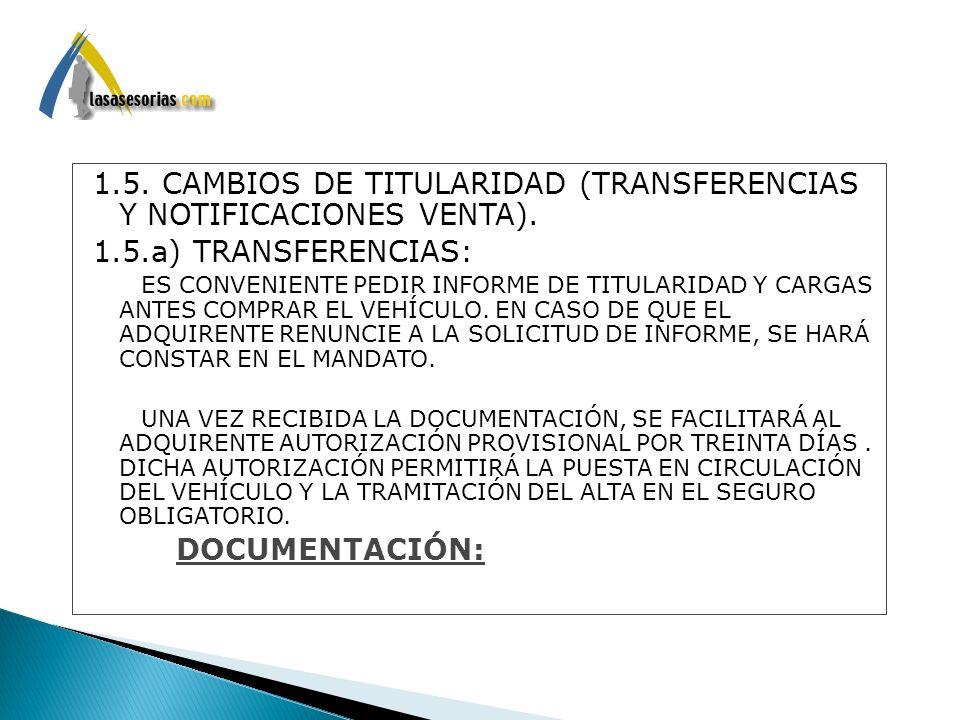1.5. CAMBIOS DE TITULARIDAD (TRANSFERENCIAS Y NOTIFICACIONES VENTA). 1.5.a) TRANSFERENCIAS: ES CONVENIENTE PEDIR INFORME DE TITULARIDAD Y CARGAS ANTES