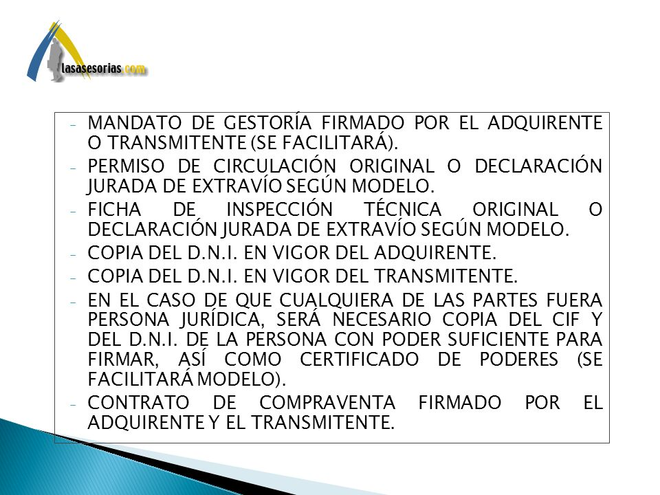 - MANDATO DE GESTORÍA FIRMADO POR EL ADQUIRENTE O TRANSMITENTE (SE FACILITARÁ). - PERMISO DE CIRCULACIÓN ORIGINAL O DECLARACIÓN JURADA DE EXTRAVÍO SEG