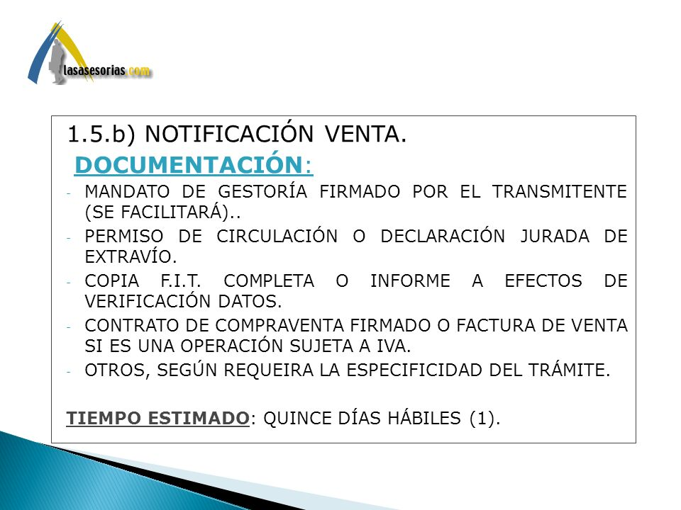 1.5.b) NOTIFICACIÓN VENTA. : DOCUMENTACIÓN: - MANDATO DE GESTORÍA FIRMADO POR EL TRANSMITENTE (SE FACILITARÁ).. - PERMISO DE CIRCULACIÓN O DECLARACIÓN