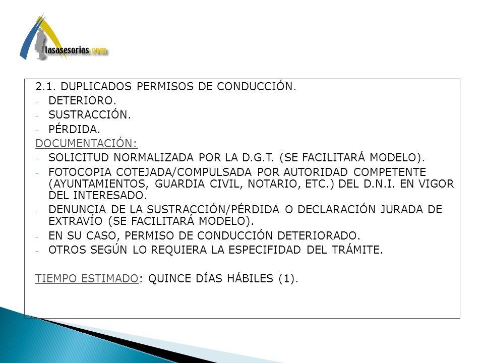 2.1. DUPLICADOS PERMISOS DE CONDUCCIÓN. - DETERIORO. - SUSTRACCIÓN. - PÉRDIDA. DOCUMENTACIÓN: - SOLICITUD NORMALIZADA POR LA D.G.T. (SE FACILITARÁ MOD