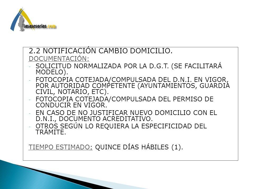 2.2 NOTIFICACIÓN CAMBIO DOMICILIO. DOCUMENTACIÓN: - SOLICITUD NORMALIZADA POR LA D.G.T. (SE FACILITARÁ MODELO). - FOTOCOPIA COTEJADA/COMPULSADA DEL D.