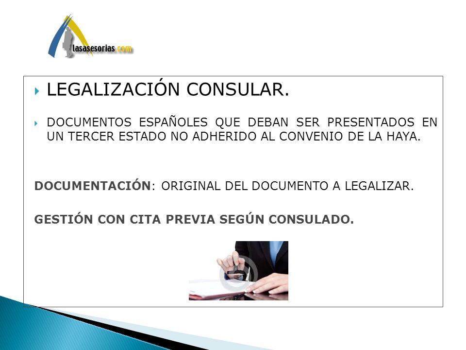 LEGALIZACIÓN CONSULAR. DOCUMENTOS ESPAÑOLES QUE DEBAN SER PRESENTADOS EN UN TERCER ESTADO NO ADHERIDO AL CONVENIO DE LA HAYA. DOCUMENTACIÓN: ORIGINAL