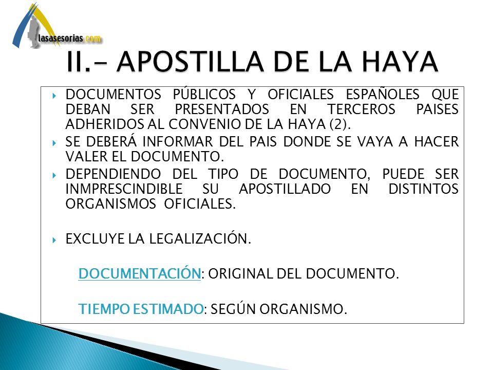 DOCUMENTOS PÚBLICOS Y OFICIALES ESPAÑOLES QUE DEBAN SER PRESENTADOS EN TERCEROS PAISES ADHERIDOS AL CONVENIO DE LA HAYA (2). SE DEBERÁ INFORMAR DEL PA