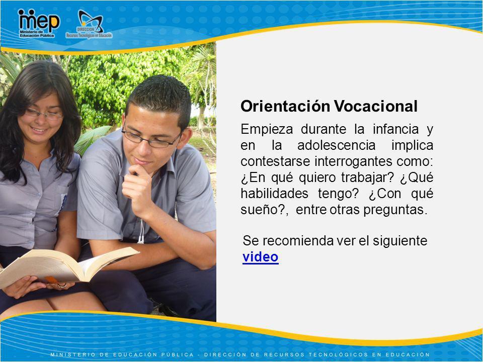 Orientación Vocacional Empieza durante la infancia y en la adolescencia implica contestarse interrogantes como: ¿En qué quiero trabajar? ¿Qué habilida