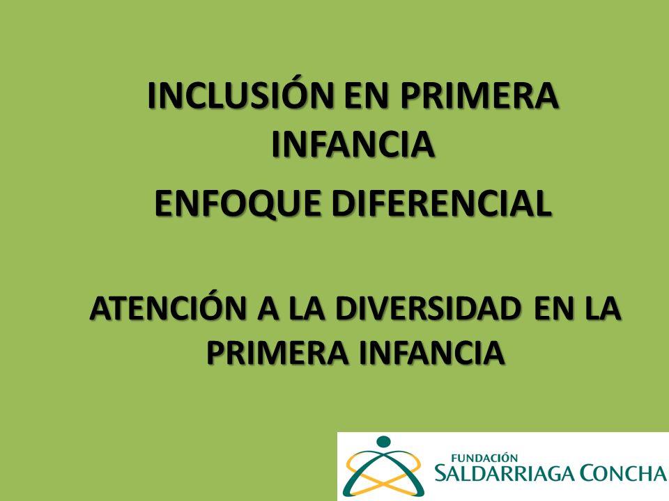 ATENCIÓN A LA DIVERSIDAD EN LA PRIMERA INFANCIA INCLUSIÓN EN PRIMERA INFANCIA ENFOQUE DIFERENCIAL