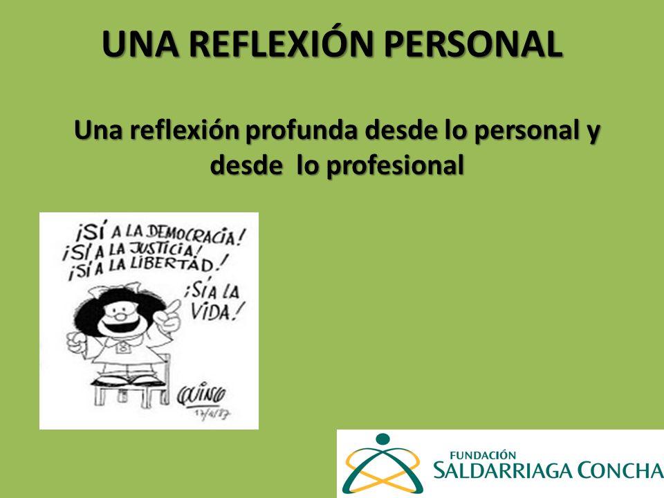 UNA REFLEXIÓN PERSONAL Una reflexión profunda desde lo personal y desde lo profesional
