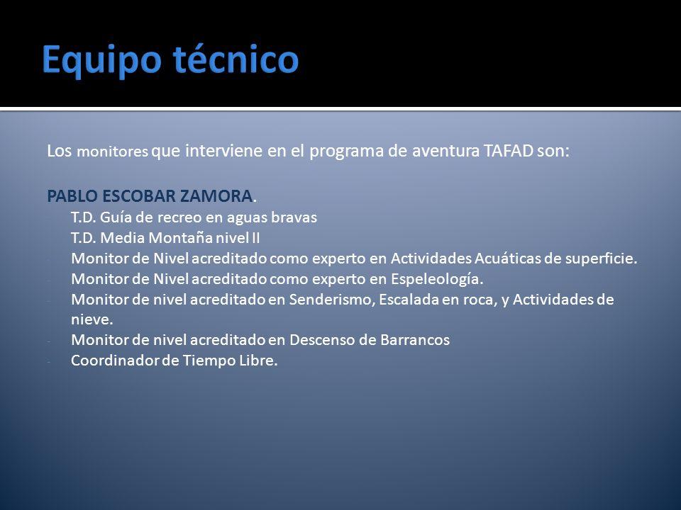 Los monitores que interviene en el programa de aventura TAFAD son: PABLO ESCOBAR ZAMORA. - T.D. Guía de recreo en aguas bravas - T.D. Media Montaña ni