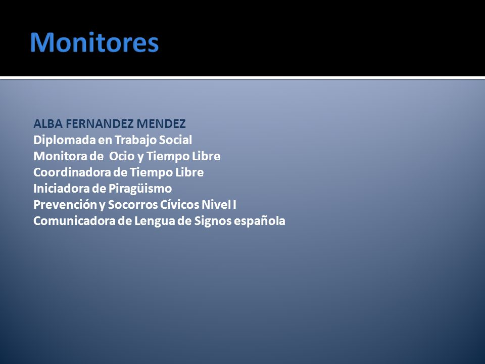 ALBA FERNANDEZ MENDEZ Diplomada en Trabajo Social Monitora de Ocio y Tiempo Libre Coordinadora de Tiempo Libre Iniciadora de Piragüismo Prevención y S