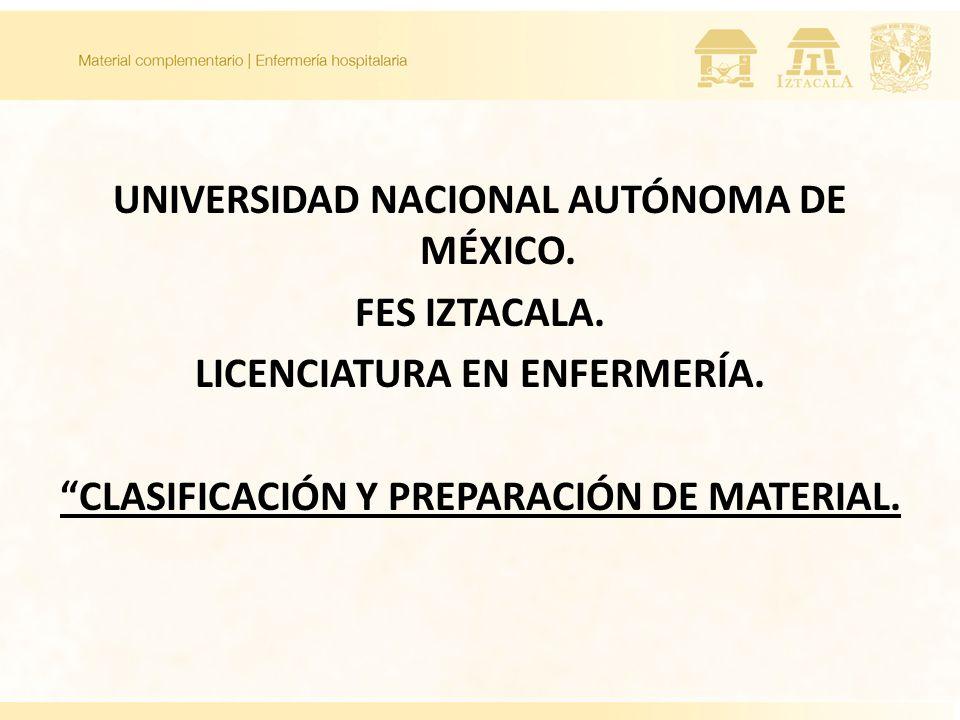 UNIVERSIDAD NACIONAL AUTÓNOMA DE MÉXICO. FES IZTACALA. LICENCIATURA EN ENFERMERÍA. CLASIFICACIÓN Y PREPARACIÓN DE MATERIAL.