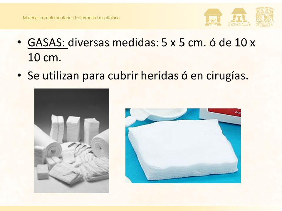 GASAS: diversas medidas: 5 x 5 cm. ó de 10 x 10 cm. Se utilizan para cubrir heridas ó en cirugías.