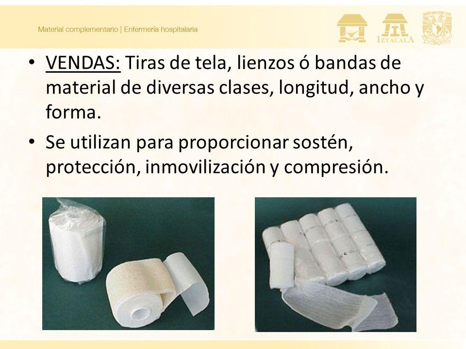 VENDAS: Tiras de tela, lienzos ó bandas de material de diversas clases, longitud, ancho y forma. Se utilizan para proporcionar sostén, protección, inm