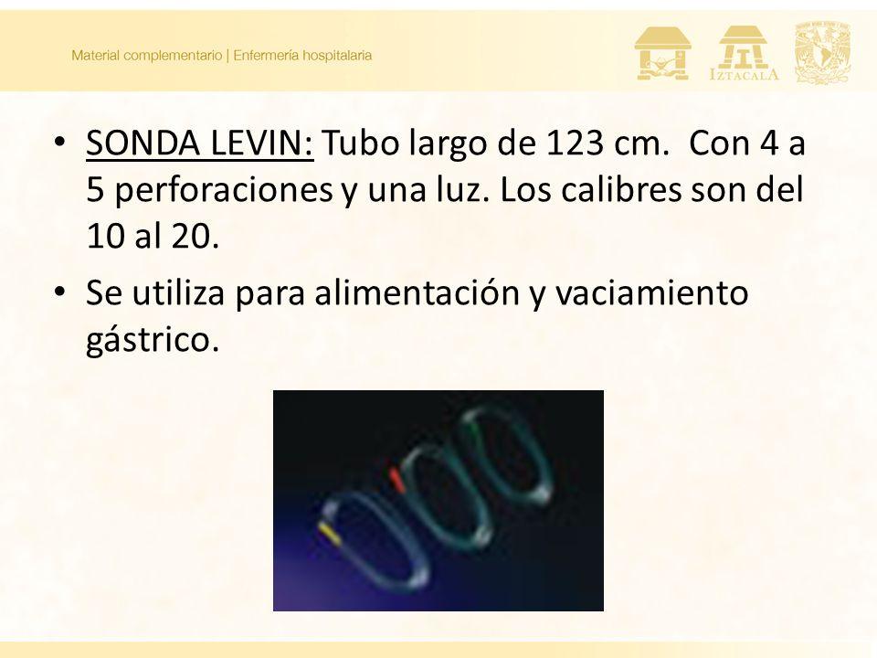 SONDA LEVIN: Tubo largo de 123 cm. Con 4 a 5 perforaciones y una luz. Los calibres son del 10 al 20. Se utiliza para alimentación y vaciamiento gástri