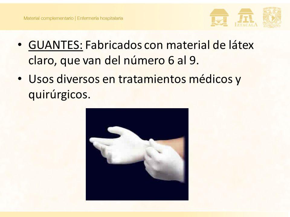 GUANTES: Fabricados con material de látex claro, que van del número 6 al 9. Usos diversos en tratamientos médicos y quirúrgicos.