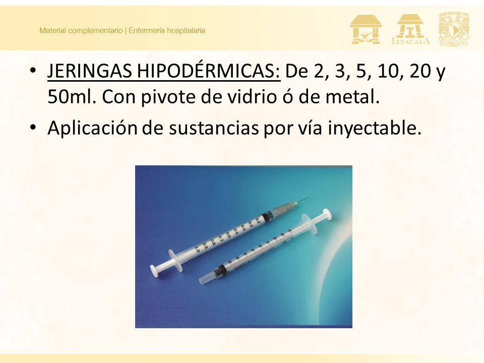 JERINGAS HIPODÉRMICAS: De 2, 3, 5, 10, 20 y 50ml. Con pivote de vidrio ó de metal. Aplicación de sustancias por vía inyectable.