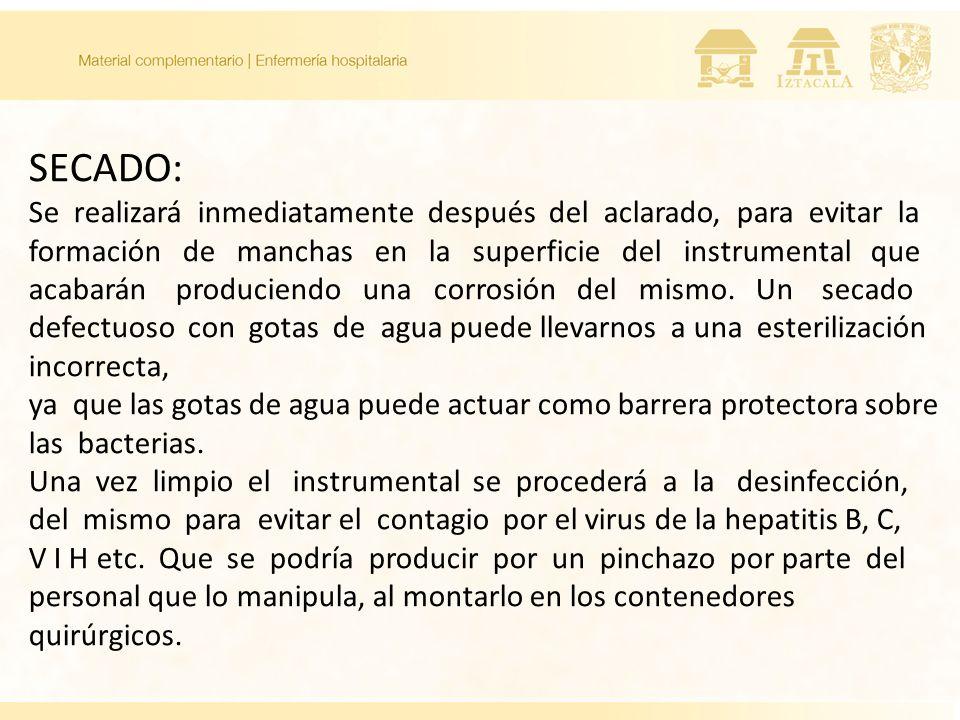 SECADO: Se realizará inmediatamente después del aclarado, para evitar la formación de manchas en la superficie del instrumental que acabarán producien